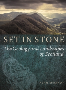 Set in Stone : The Geology and Landscapes of Scotland, Paperback