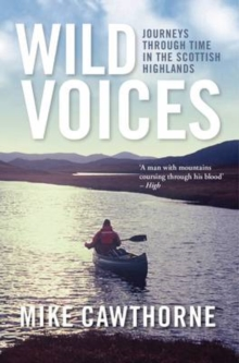 Wild Voices : Journeys Through Time in the Scottish Highlands, Paperback