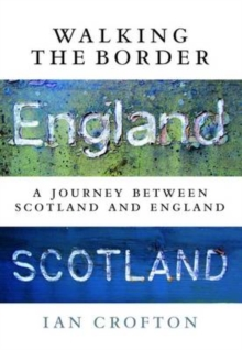 Walking the Border : A Journey Between Scotland and England, Hardback