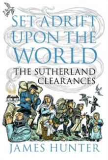 Set Adrift Upon the World : The Sutherland Clearances, Hardback