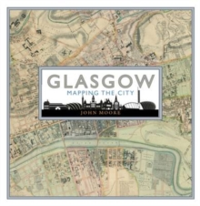 Glasgow : Mapping the City, Hardback Book