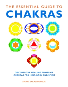 The Essential Guide to Chakras : Discover the Healing Power of Chakras for Mind, Body and Spirit, Paperback