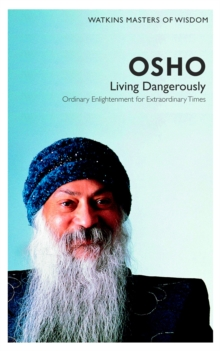 Living Dangerously: Ordinary Enlightenment for Extraordinary Times : Watkins Masters of Wisdom: Osho, Paperback