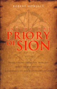 Inside the Priory of Sion : Revelations from the World's Most Secret Society - Guardians of the Bloodline of Jesus, Paperback