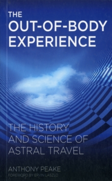 The Out of Body Experience : The History and Science of Astral Travel, Paperback