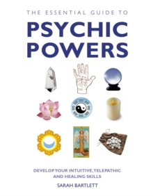 The Essential Guide to Psychic Powers : Develop Your Intuitive, Telepathic and Healing Skills, Paperback
