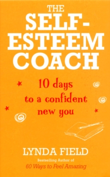 The Self-Esteem Coach : 10 Days to a Confident New You, Paperback Book
