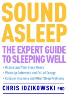 Sound Asleep : The Expert Guide to Sleeping Well, Paperback