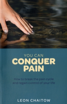 You Can Conquer Pain : Break the Pain Cycle and Regain Control of Your Life, Paperback Book