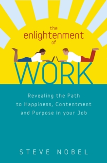 The Enlightenment of Work : Stop Suffering and Start Loving Your Work  -  and Yourself, Paperback