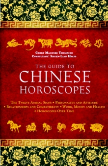 The Guide to Chinese Horoscopes : The Twelve Animal Signs  Personality and Aptitude  Relationships and Compatibility Work, Money and Health, Hardback Book