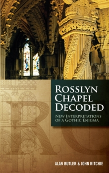 Rosslyn Chapel Decoded : New Interpretations of a Gothic Enigma, Hardback Book