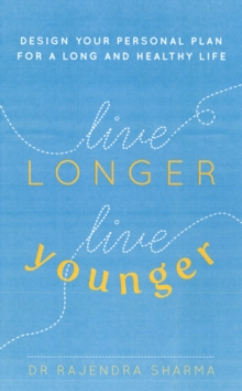 Live Longer, Live Younger : The 10-Step Programme to Healthy Ageing, Paperback Book