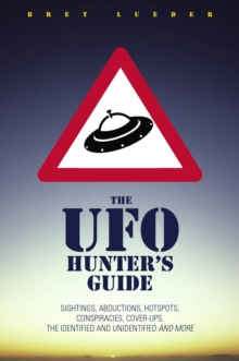 A UFO Hunter's Guide : Sightings, Abductions, Hot Spots, Conspiracies, Cover-ups, the Identified and Unidentified, and More, Paperback