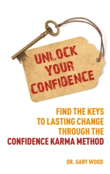 Unlock Your Confidence : Find the Keys to Lasting Change Through the Confidence Karma Method, Paperback