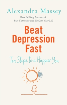 Beat Depression Fast : Ten Steps to a Happier You, Paperback Book