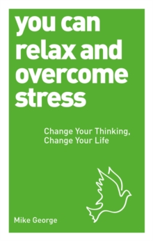 You Can Relax and Overcome Stress : Change Your Thinking, Change Your Life, Paperback