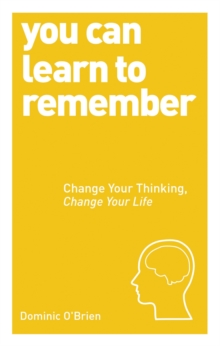You Can Learn to Remember : Change Your Thinking, Change Your Life, Paperback Book