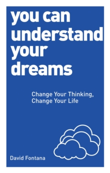 You Can Understand Your Dreams : Change Your Thinking, Change Your Life, Paperback