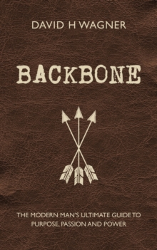 Backbone : The Modern Man's Ultimate Guide to Purpose, Passion and Power, Hardback Book