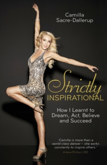 Strictly Inspirational : How I Learnt to Dream, Act, Believe and Succeed, Hardback
