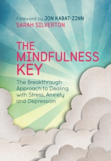 The Mindfulness Key : The Breakthrough Approach to Dealing with Stress, Anxiety and Depression, Paperback