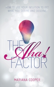 The AHA! Factor : How to Use Your Intuition to Get What You Desire and Deserve, Paperback
