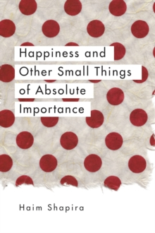 Happiness and Other Small Things of Absolute Importance, Paperback