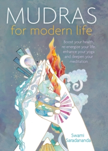 Mudras for Modern Life : Boost Your Health, Re-Energize Your Life, Enhance Your Yoga and Deepen Your Meditation, Paperback