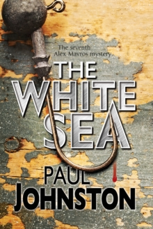 The White Sea: a Contemporary Thriller Set in Greece Starring Private Investigator Alex Mavros, Hardback Book