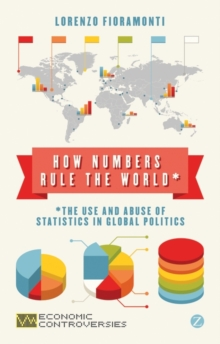 How Numbers Rule the World : The Use and Abuse of Statistics in Global Politics, Paperback