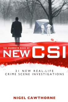 The Mammoth Book of New CSI : Forensic Science in Over Thirty Real-life Crime Scene Investigations, Paperback