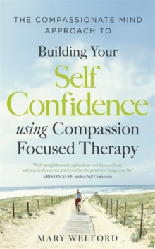 The Compassionate Mind Approach to Building Self-Confidence, Paperback