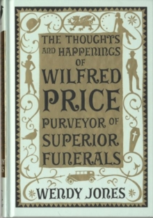 The Thoughts & Happenings of Wilfred Price, Purveyor of Superior Funerals, Hardback