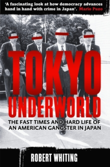 Tokyo Underworld : The Fast Times and Hard Life of an American Gangster in Japan, Paperback Book