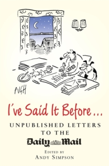 I've Said it Before... : Unpublished Letters to the Daily Mail, Hardback Book