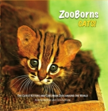 Zooborns: Cats : The Newest and Cutest Exotic Cats from Zoos Around the World!, Hardback Book