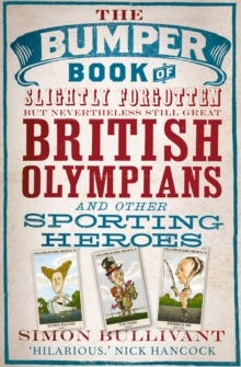 The Bumper Book of Slightly Forgotten But Nevertheless Still Great British Olympians and Other Sporting Heroes, Paperback