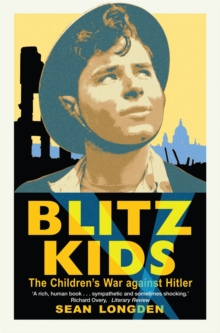 Blitz Kids : The Children's War Against Hitler, Paperback Book