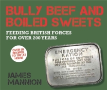 Bully Beef and Boiled Sweets : British Military Grub Since 1707, Hardback