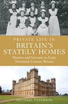 Private Life in Britain's Stately Homes : Masters and Servants in the Golden Age, Paperback Book