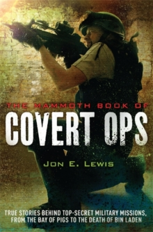 The Mammoth Book of Covert Ops : True Stories of Covert Military Operations, from the Bay of Pigs to the Death of Osama Bin Laden, Paperback Book