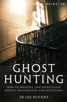 A Brief Guide to Ghost Hunting : How to Investigate Paranormal Activity from Spirits and Hauntings to Poltergeists, Paperback Book
