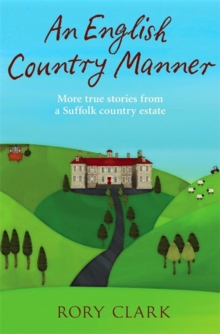 An English Country Manner : More True Stories from a Suffolk Country Estate, Paperback