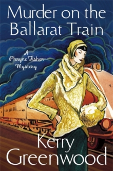 Murder on the Ballarat Train: Miss Phryne Fisher Investigates, Paperback Book