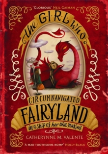 The Girl Who Circumnavigated Fairyland in a Ship of Her Own Making, Paperback