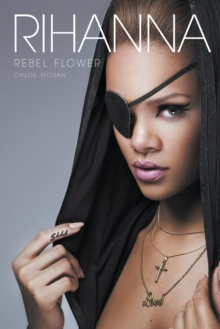 Rihanna : Rebel Flower, Paperback Book