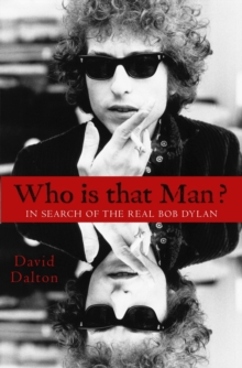Who Is That Man? : In Search of the Real Bob Dylan, Hardback