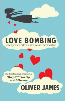 Love Bombing : Reset Your Child's Emotional Thermostat, Paperback