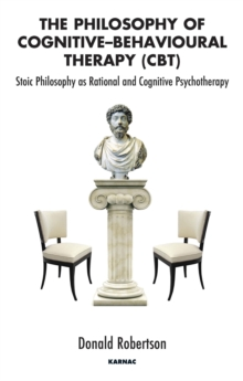 Image of The Philosophy of Cognitive-Behavioural Therapy (CBT) : Stoic Philosophy as Rational and Cognitive Psychotherapy